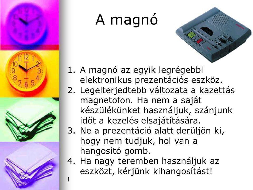 A magnó A magnó az egyik legrégebbi elektronikus prezentációs eszköz.