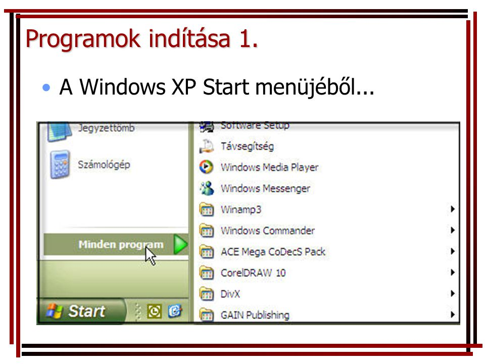 Programok indítása 1. A Windows XP Start menüjéből...