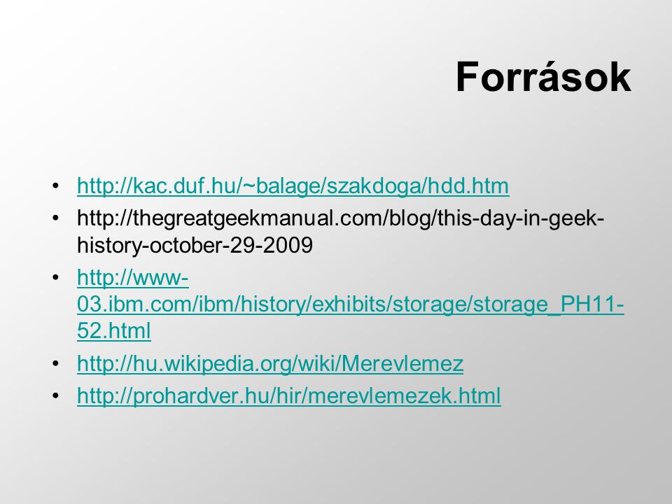 Források http://kac.duf.hu/~balage/szakdoga/hdd.htm