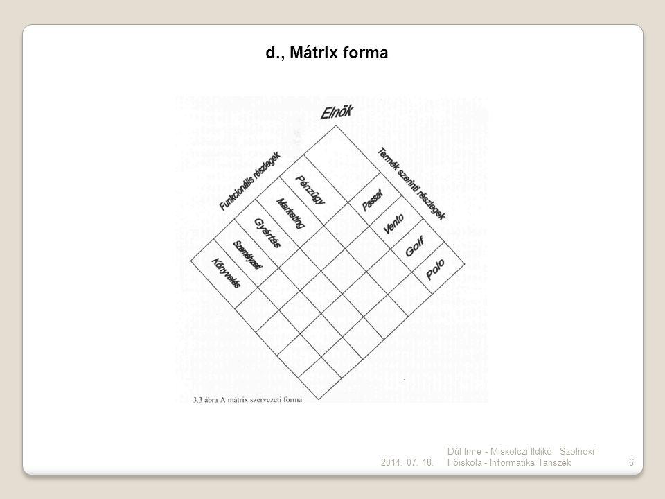 d., Mátrix forma 2017.04.04. Dúl Imre - Miskolczi Ildikó Szolnoki Főiskola - Informatika Tanszék