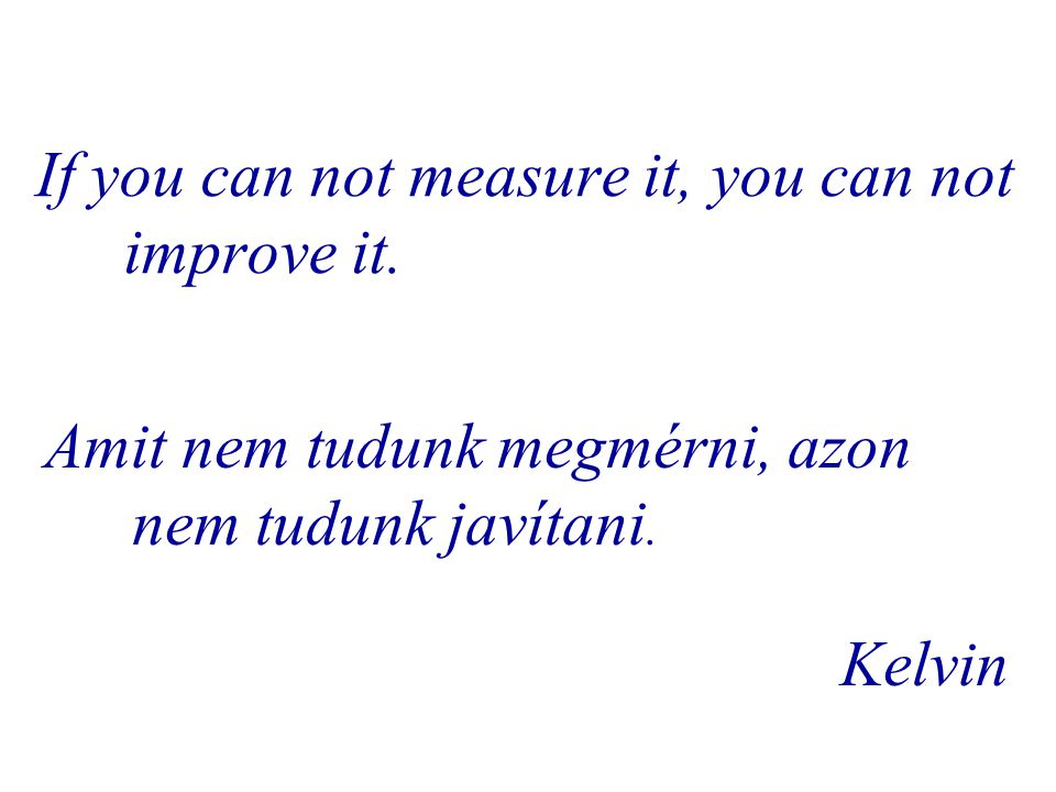 If you can not measure it, you can not improve it.