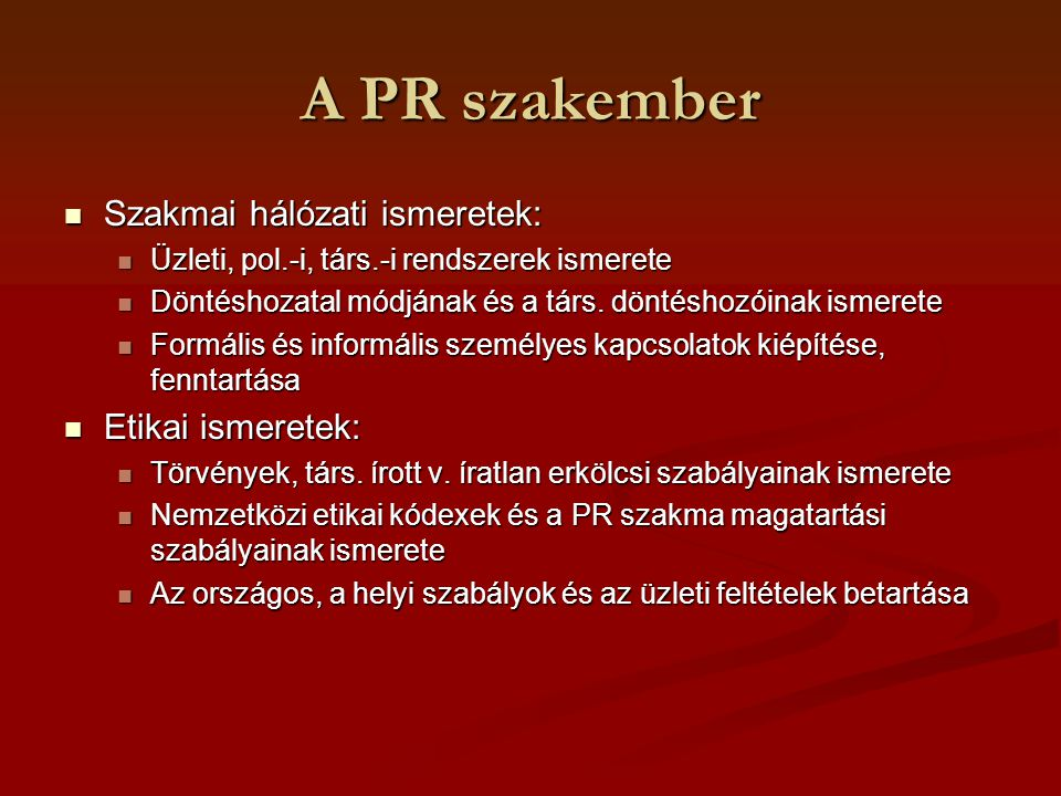 A PR szakember Szakmai hálózati ismeretek: Etikai ismeretek: