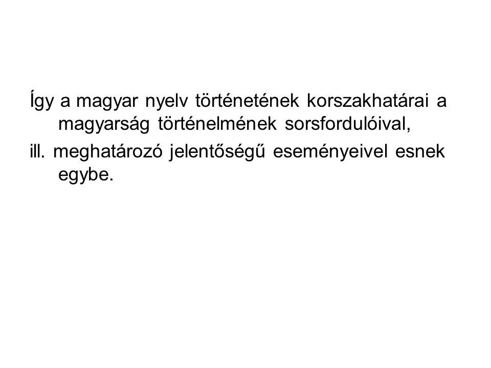 Így a magyar nyelv történetének korszakhatárai a magyarság történelmének sorsfordulóival,