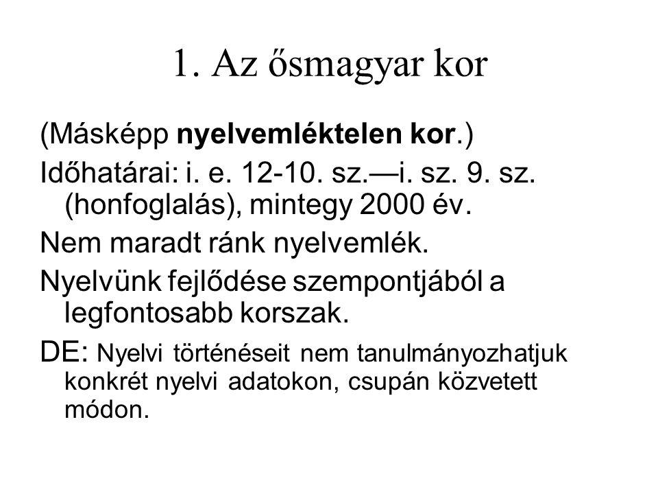 1. Az ősmagyar kor (Másképp nyelvemléktelen kor.)