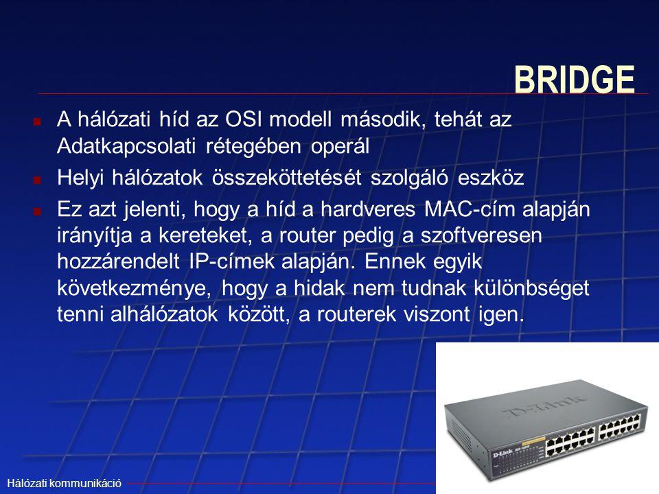 BRIDGE A hálózati híd az OSI modell második, tehát az Adatkapcsolati rétegében operál. Helyi hálózatok összeköttetését szolgáló eszköz.