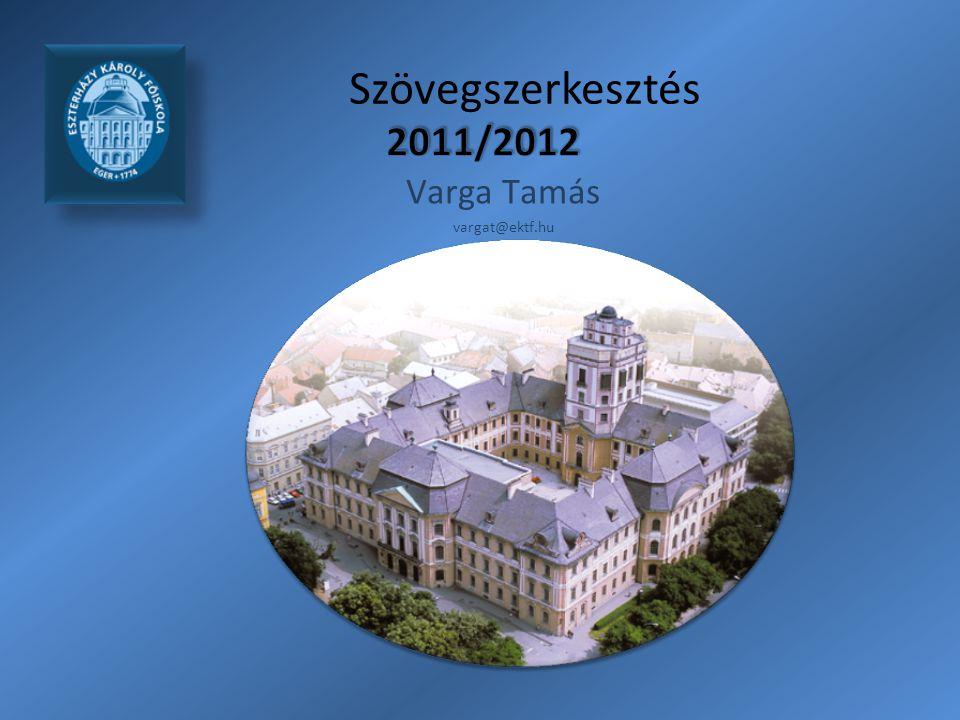 Szövegszerkesztés 2011/2012 Varga Tamás vargat@ektf.hu