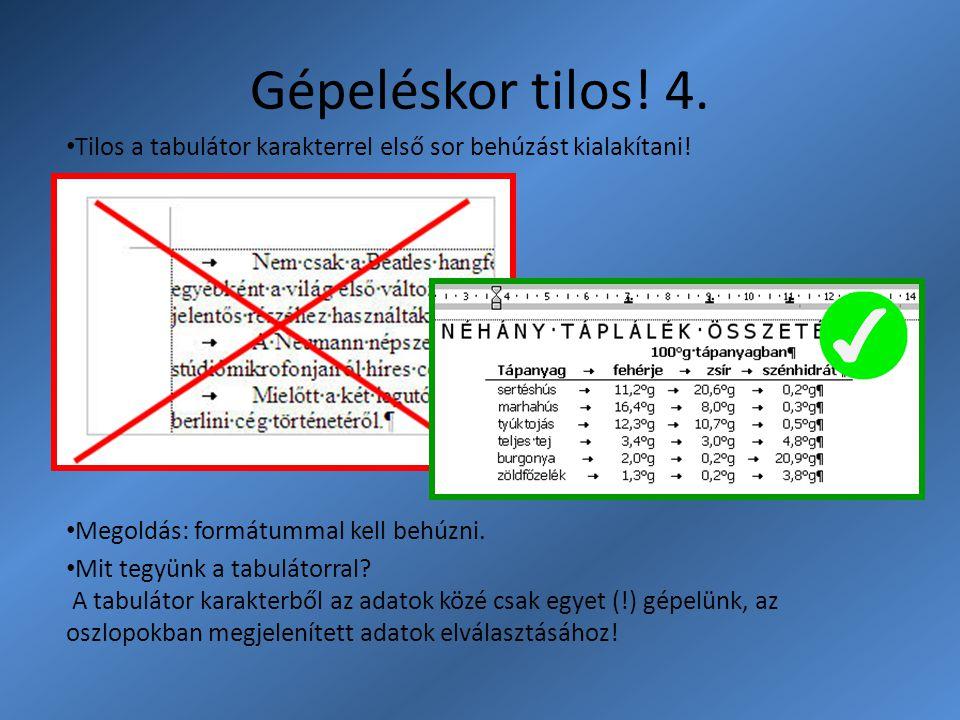 Gépeléskor tilos! 4. Tilos a tabulátor karakterrel első sor behúzást kialakítani! Megoldás: formátummal kell behúzni.