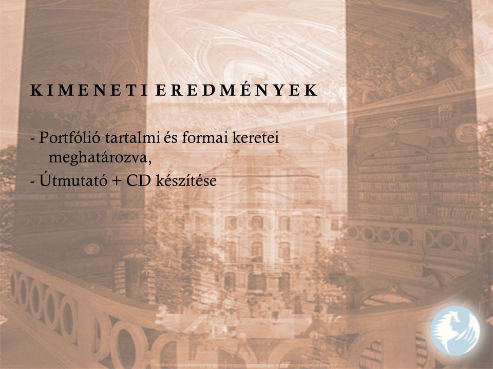K I M E N E T I E R E D M É N Y E K - Portfólió tartalmi és formai keretei meghatározva, - Útmutató + CD készítése.