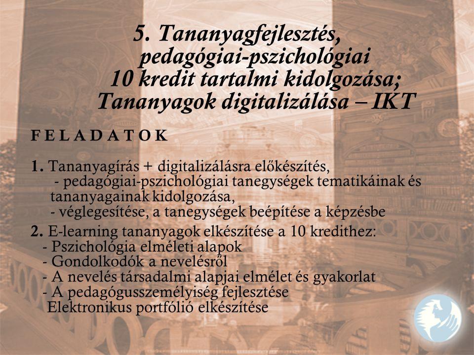 5. Tananyagfejlesztés, pedagógiai-pszichológiai 10 kredit tartalmi kidolgozása; Tananyagok digitalizálása – IKT