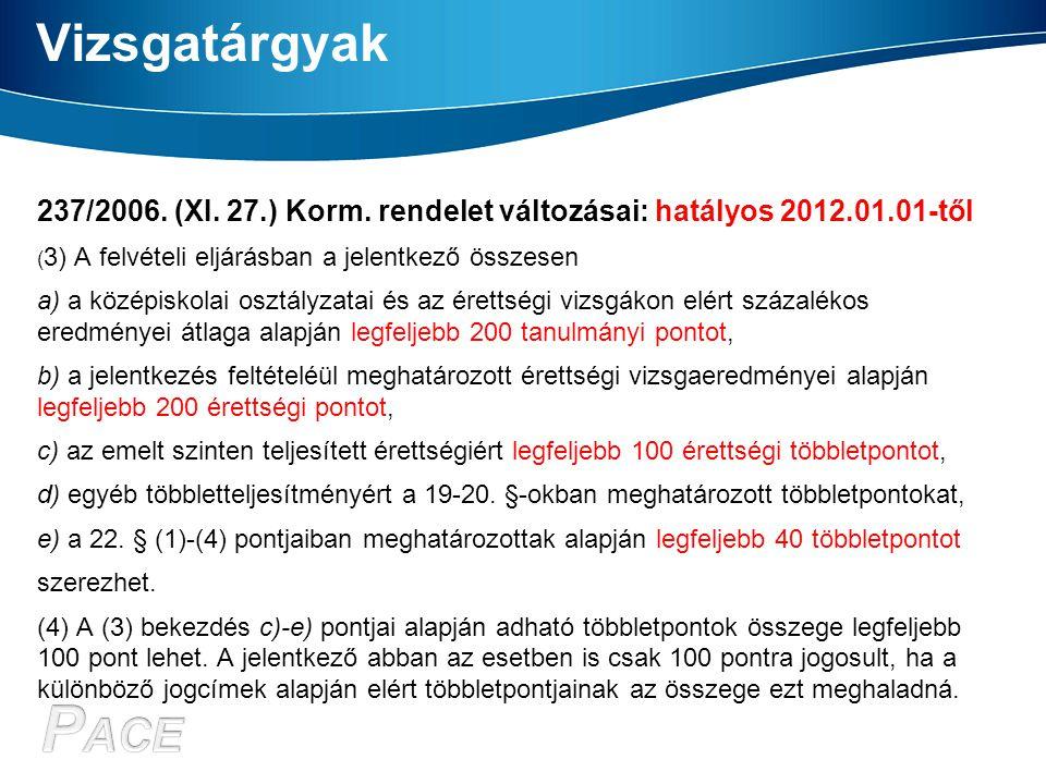 Vizsgatárgyak 237/2006. (XI. 27.) Korm. rendelet változásai: hatályos 2012.01.01-től. (3) A felvételi eljárásban a jelentkező összesen.