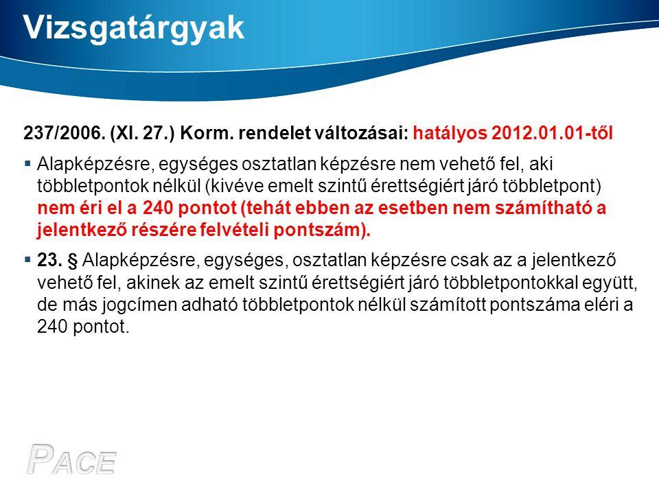Vizsgatárgyak 237/2006. (XI. 27.) Korm. rendelet változásai: hatályos 2012.01.01-től.