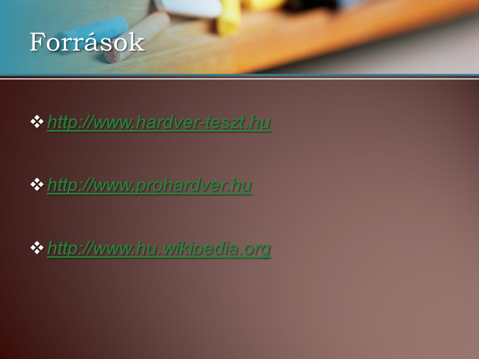 Források http://www.hardver-teszt.hu http://www.prohardver.hu