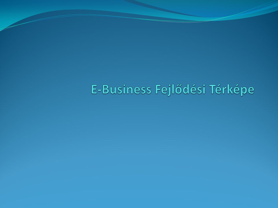 E-Business Fejlődési Térképe
