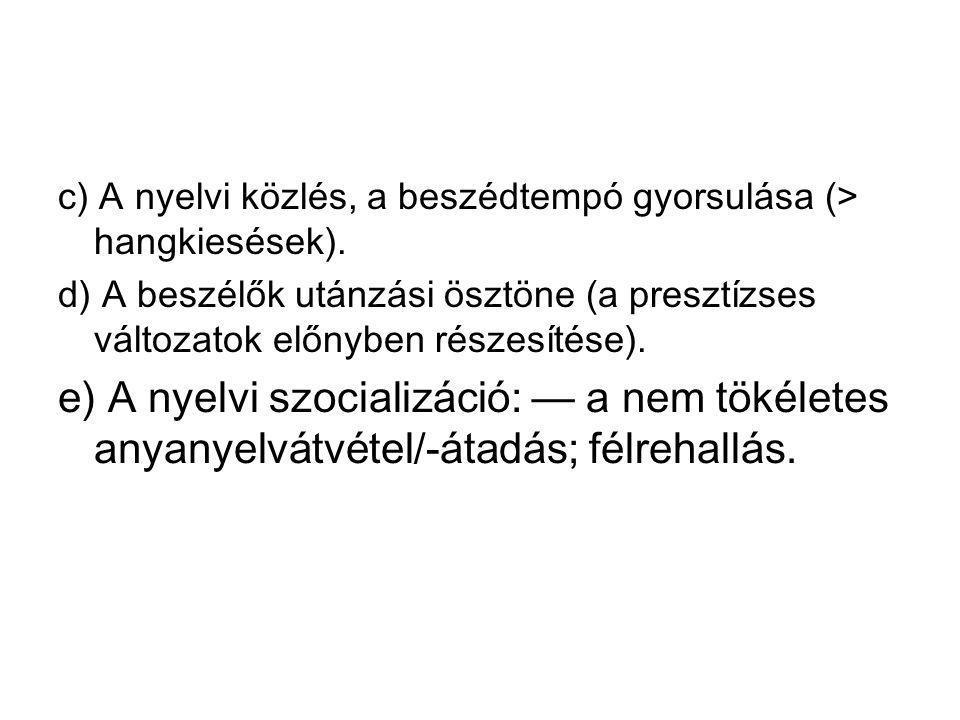 c) A nyelvi közlés, a beszédtempó gyorsulása (> hangkiesések).