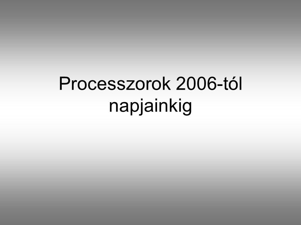 Processzorok 2006-tól napjainkig