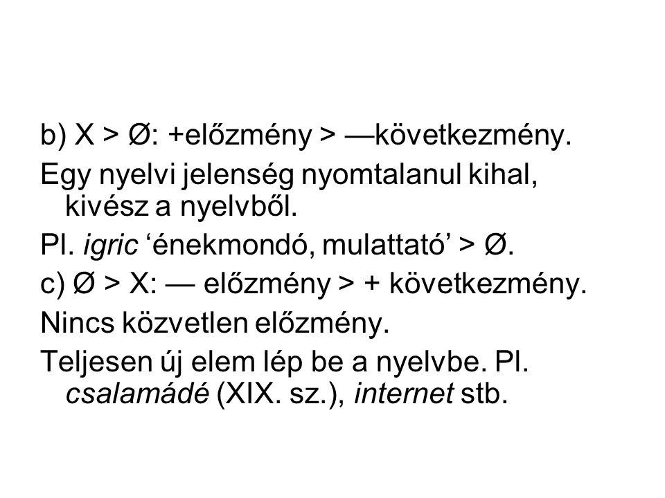 b) X > Ø: +előzmény > —következmény.