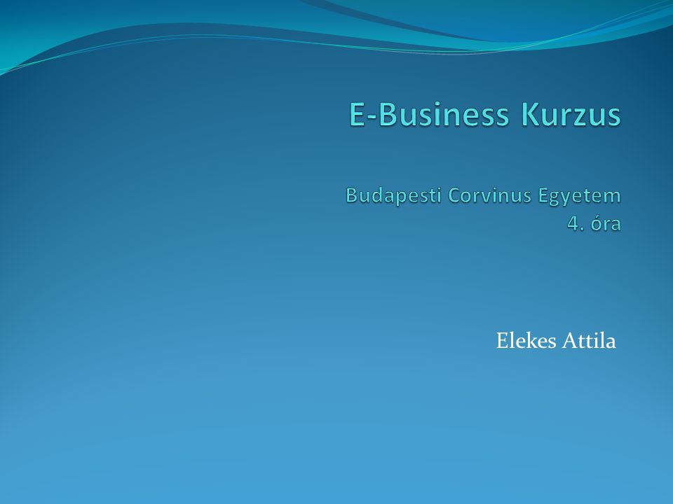 E-Business Kurzus Budapesti Corvinus Egyetem 4. óra