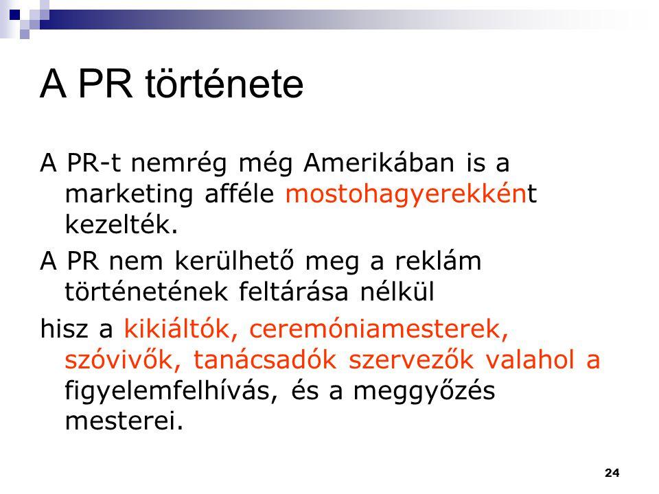 A PR története A PR-t nemrég még Amerikában is a marketing afféle mostohagyerekként kezelték.