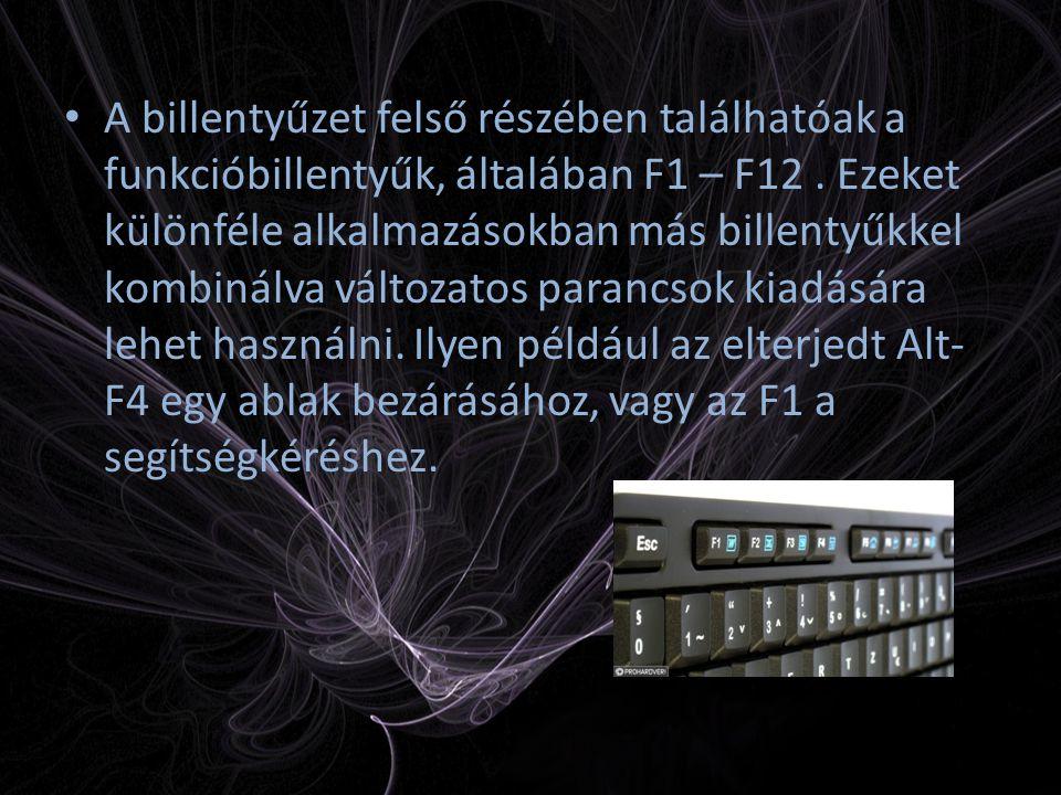 A billentyűzet felső részében találhatóak a funkcióbillentyűk, általában F1 – F12 .