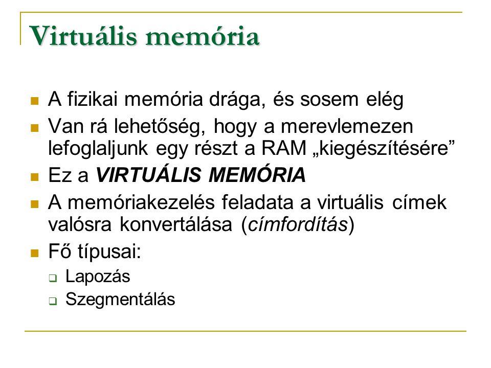 Virtuális memória A fizikai memória drága, és sosem elég