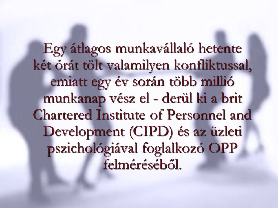 Egy átlagos munkavállaló hetente két órát tölt valamilyen konfliktussal, emiatt egy év során több millió munkanap vész el - derül ki a brit Chartered Institute of Personnel and Development (CIPD) és az üzleti pszichológiával foglalkozó OPP felméréséből.