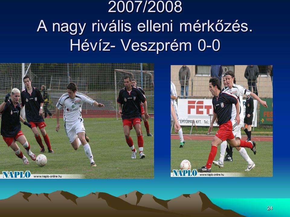 2007/2008 A nagy rivális elleni mérkőzés. Hévíz- Veszprém 0-0