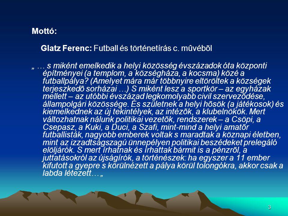 Mottó: Glatz Ferenc: Futball és történetírás c. mûvébõl.