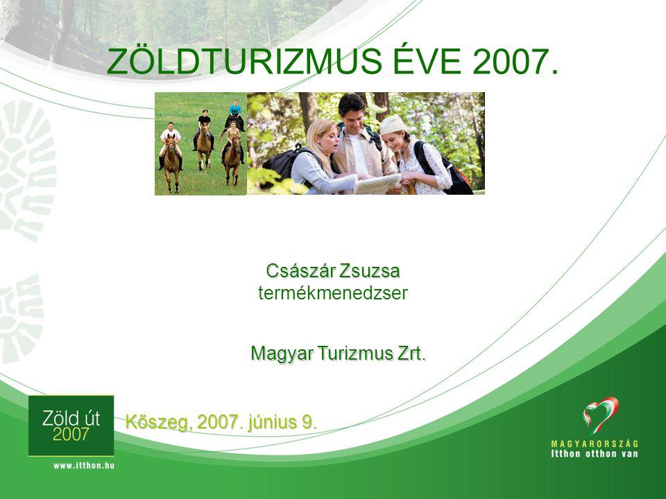 ZÖLDTURIZMUS ÉVE 2007. Császár Zsuzsa termékmenedzser