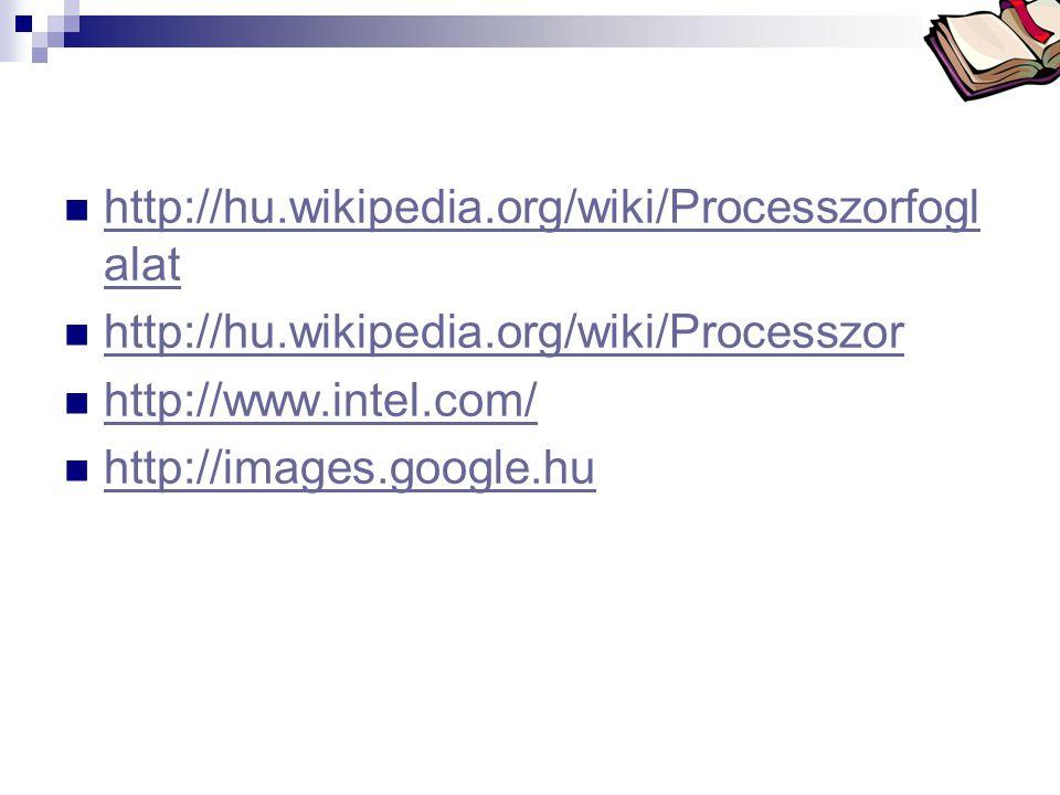 http://hu.wikipedia.org/wiki/Processzorfoglalat http://hu.wikipedia.org/wiki/Processzor. http://www.intel.com/