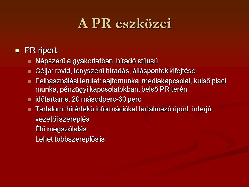 A PR eszközei PR riport Népszerű a gyakorlatban, híradó stílusú