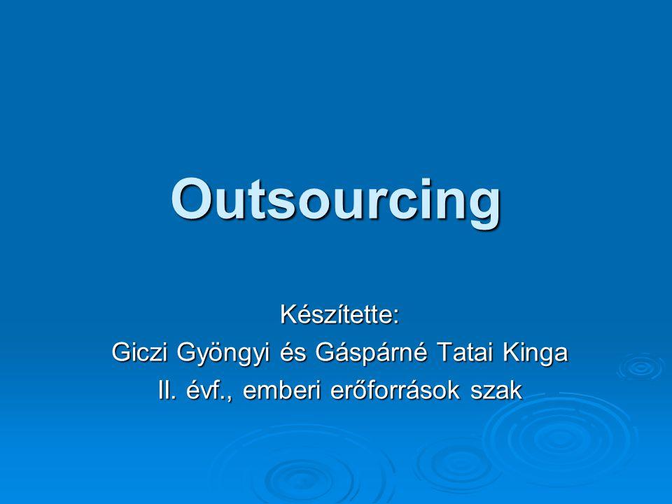 Outsourcing Készítette: Giczi Gyöngyi és Gáspárné Tatai Kinga