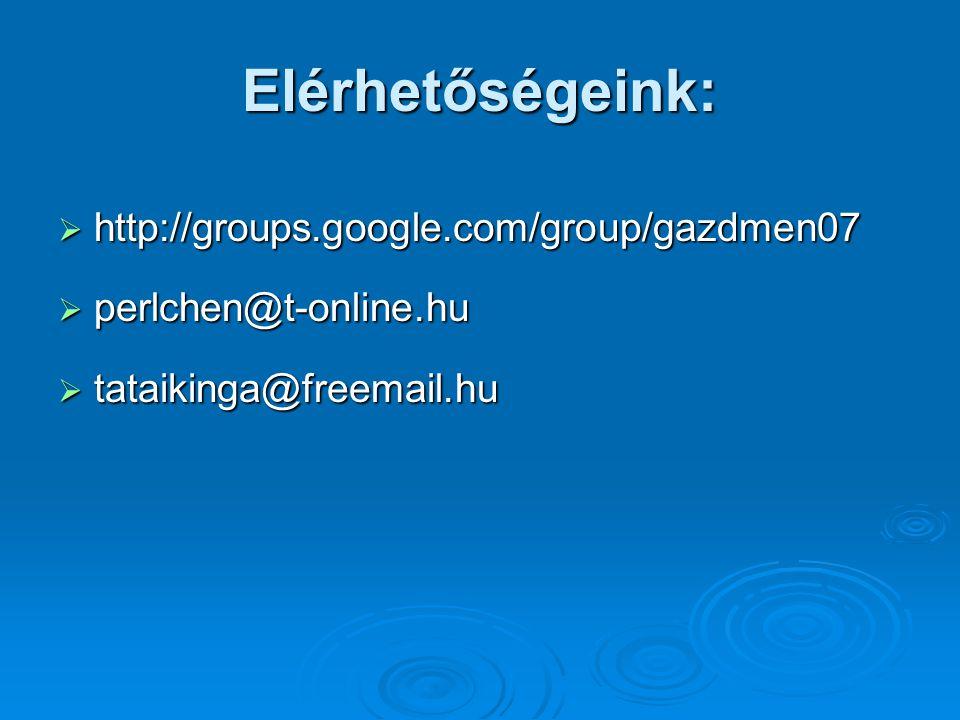 Elérhetőségeink: http://groups.google.com/group/gazdmen07
