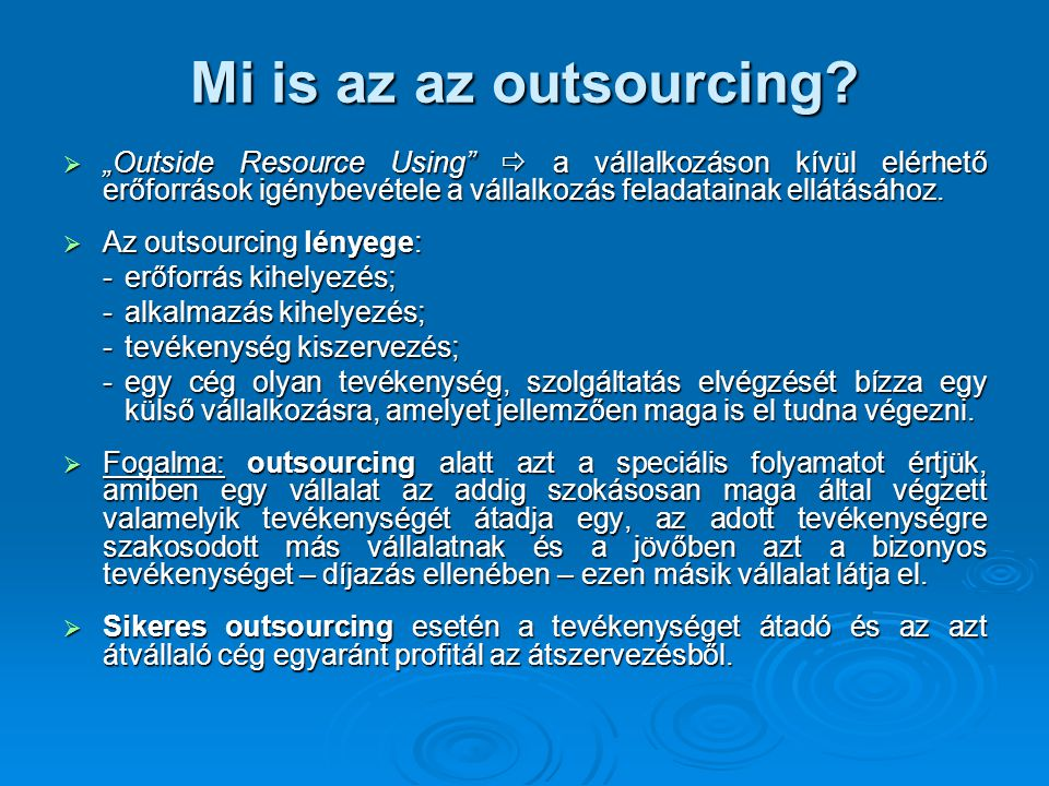 """Mi is az az outsourcing """"Outside Resource Using  a vállalkozáson kívül elérhető erőforrások igénybevétele a vállalkozás feladatainak ellátásához."""