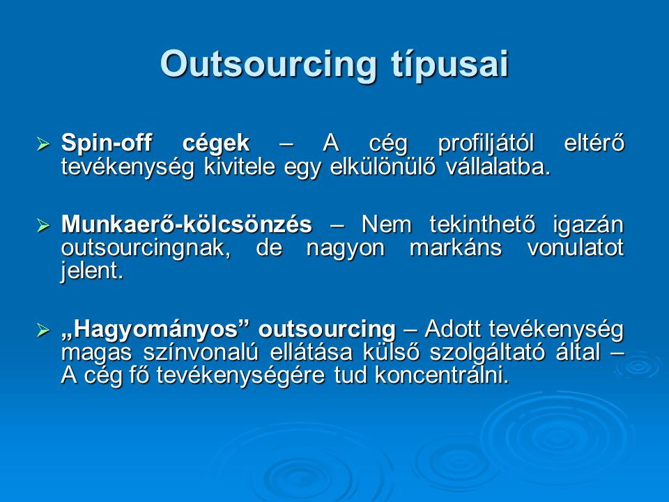 Outsourcing típusai Spin-off cégek – A cég profiljától eltérő tevékenység kivitele egy elkülönülő vállalatba.