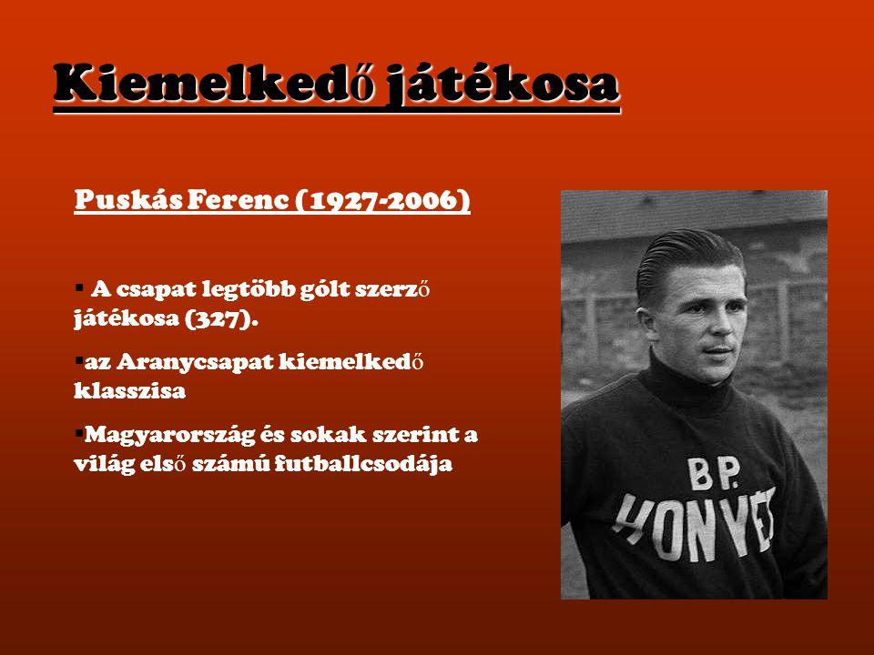 Kiemelkedő játékosa Puskás Ferenc (1927-2006)