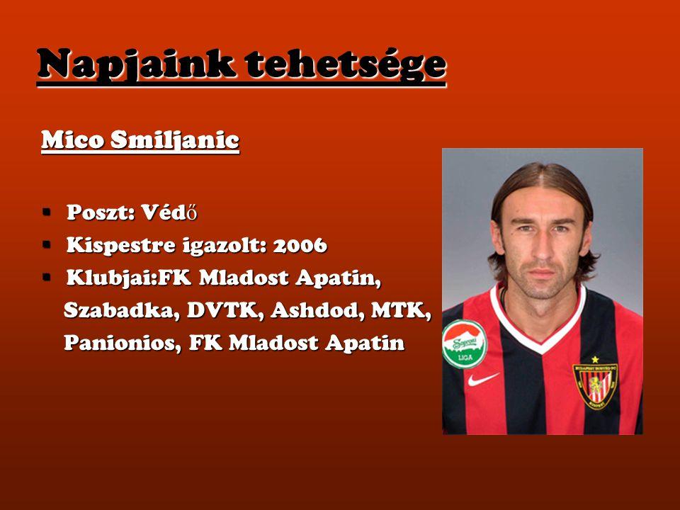 Napjaink tehetsége Mico Smiljanic Poszt: Védő Kispestre igazolt: 2006