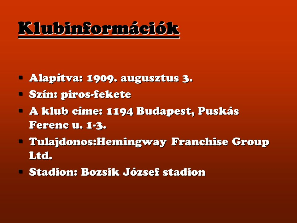 Klubinformációk Alapítva: 1909. augusztus 3. Szín: piros-fekete