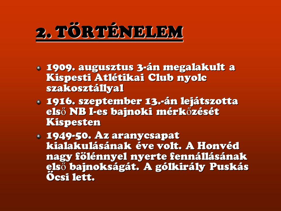 2. TÖRTÉNELEM 1909. augusztus 3-án megalakult a Kispesti Atlétikai Club nyolc szakosztállyal.