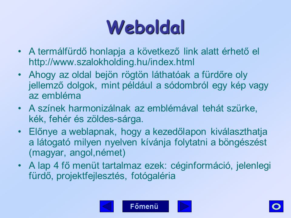 Weboldal A termálfürdő honlapja a következő link alatt érhető el http://www.szalokholding.hu/index.html.