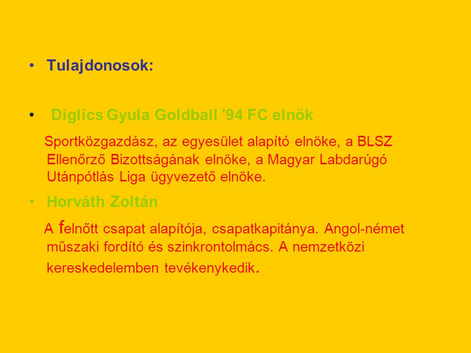 Tulajdonosok: Diglics Gyula Goldball 94 FC elnök