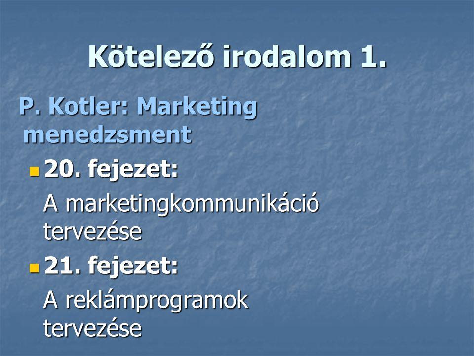 Kötelező irodalom 1. 20. fejezet: A marketingkommunikáció tervezése