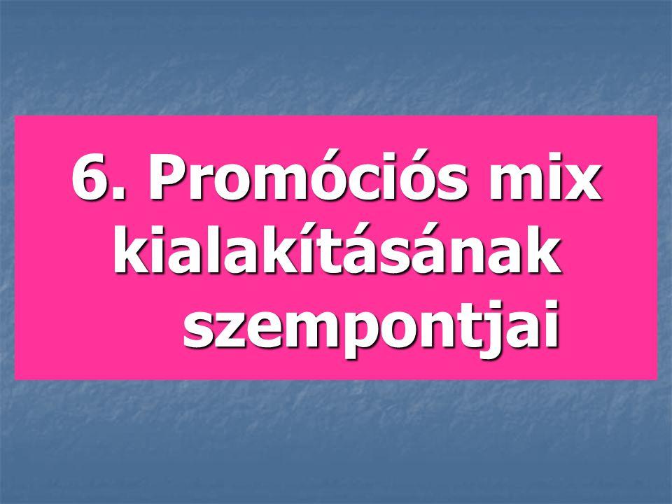 6. Promóciós mix kialakításának szempontjai