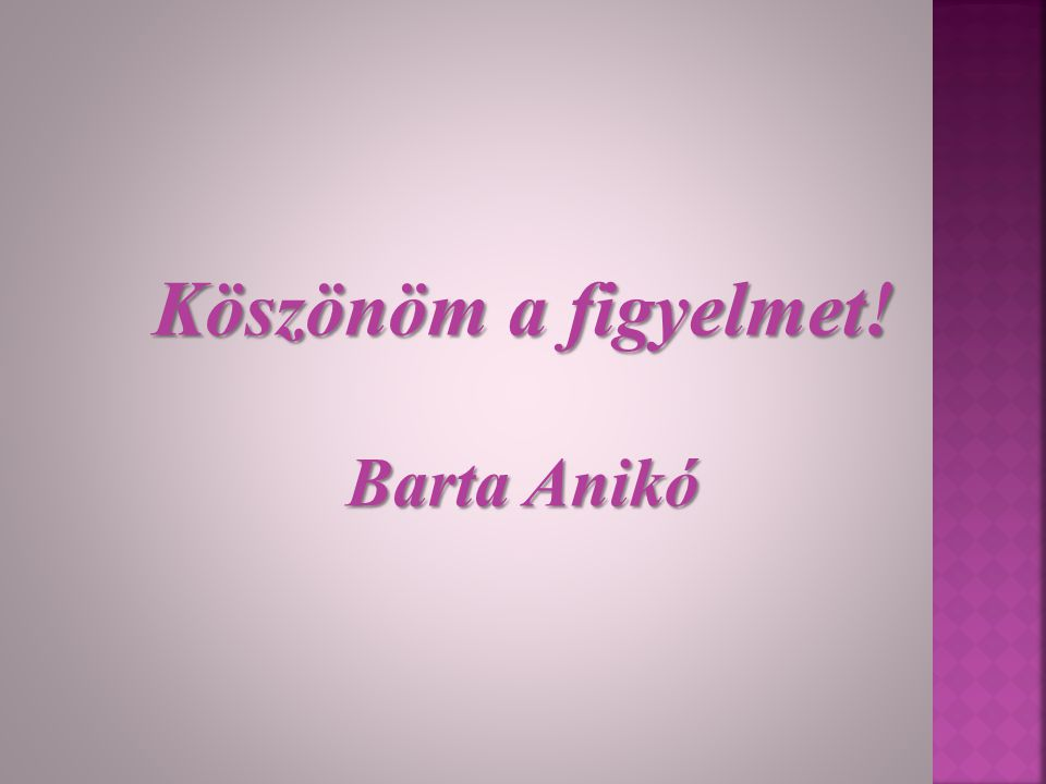Köszönöm a figyelmet! Barta Anikó