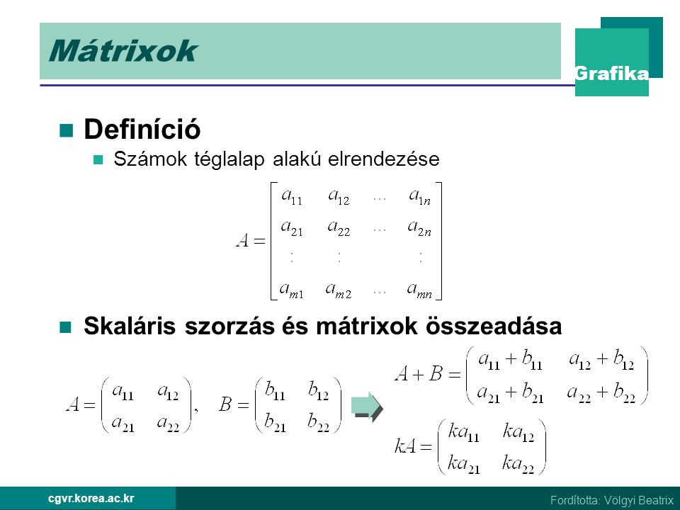 Mátrixok Definíció Skaláris szorzás és mátrixok összeadása