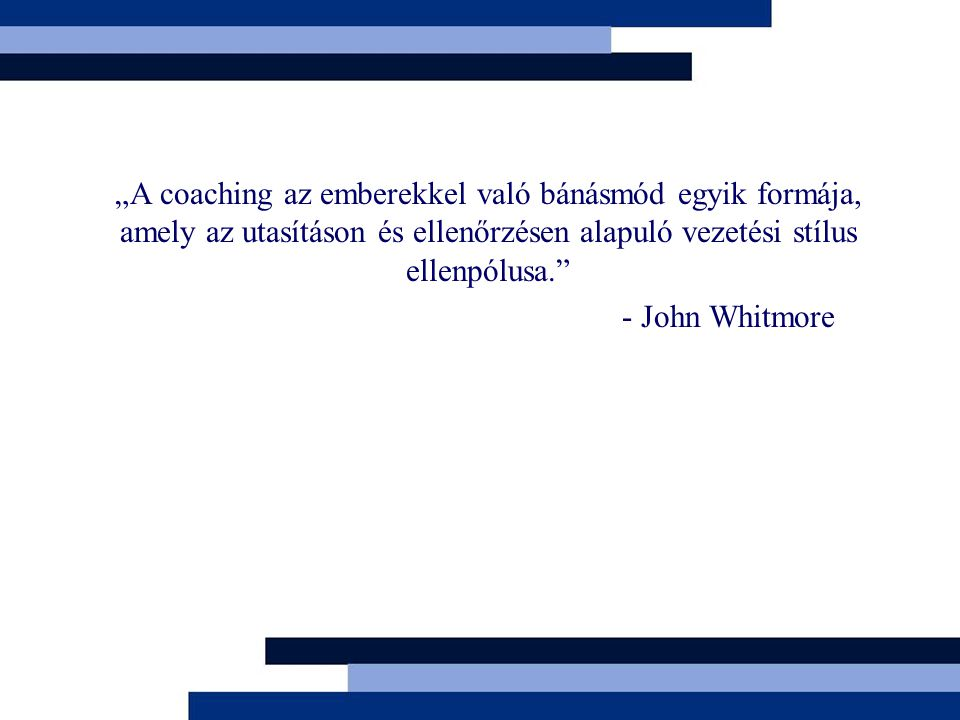"""""""A coaching az emberekkel való bánásmód egyik formája, amely az utasításon és ellenőrzésen alapuló vezetési stílus ellenpólusa."""