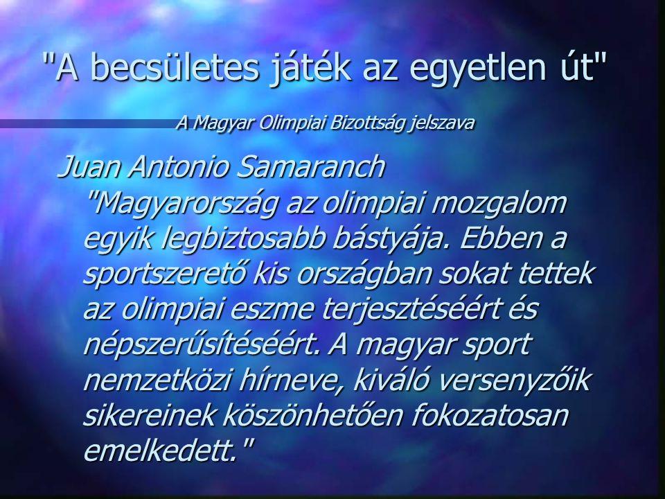 A becsületes játék az egyetlen út A Magyar Olimpiai Bizottság jelszava