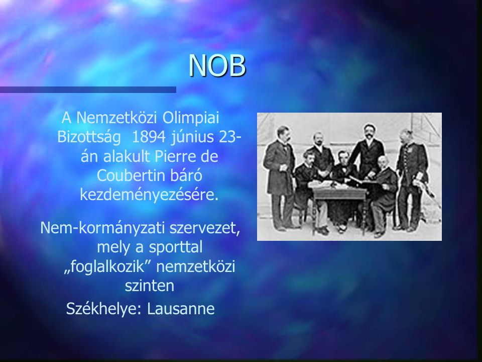 NOB A Nemzetközi Olimpiai Bizottság 1894 június 23-án alakult Pierre de Coubertin báró kezdeményezésére.