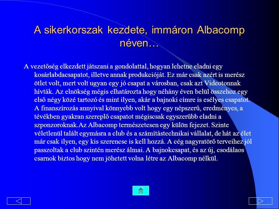 A sikerkorszak kezdete, immáron Albacomp néven…