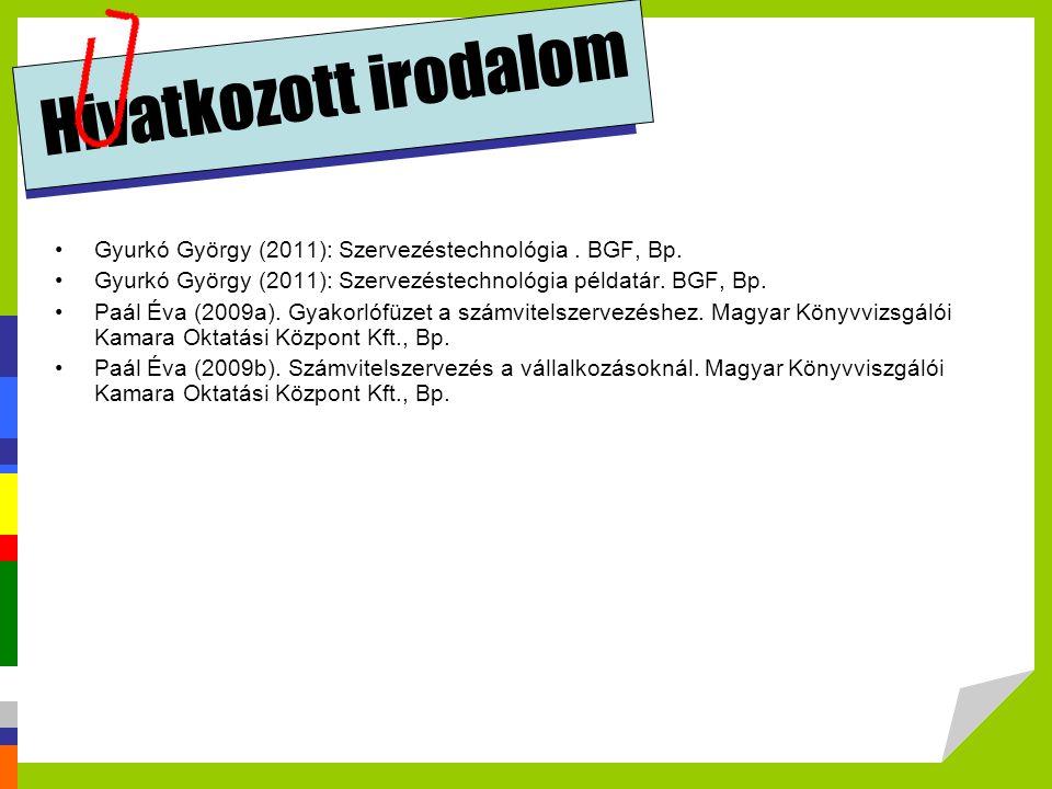 Hivatkozott irodalom Gyurkó György (2011): Szervezéstechnológia . BGF, Bp. Gyurkó György (2011): Szervezéstechnológia példatár. BGF, Bp.