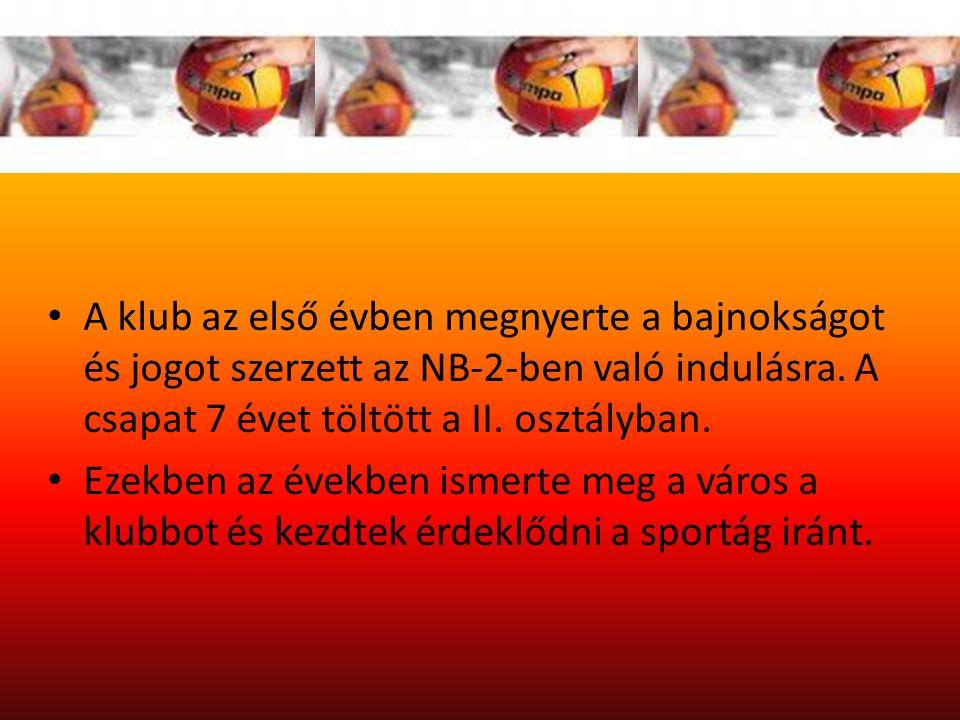 A klub az első évben megnyerte a bajnokságot és jogot szerzett az NB-2-ben való indulásra. A csapat 7 évet töltött a II. osztályban.